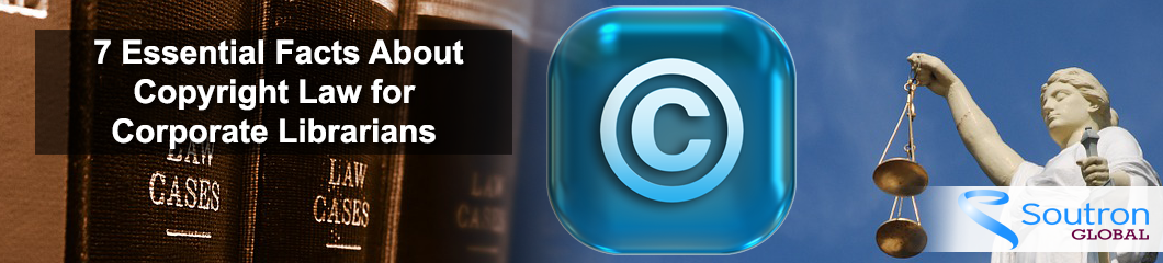 7 Essential Facts Every Corporate Librarian Needs to Know About Copyright Law