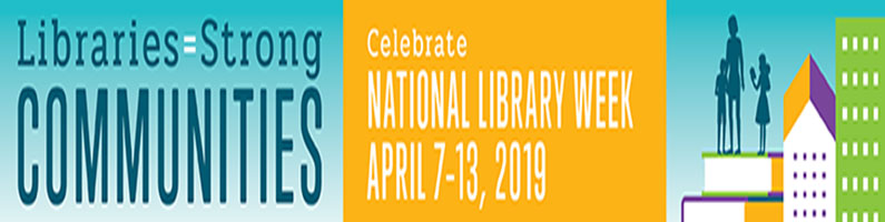 National Library Week 2019 – Libraries = Strong Communities