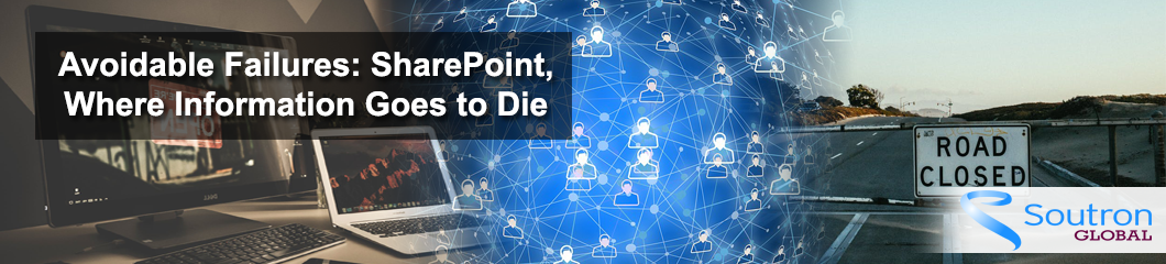 Avoidable Failures: SharePoint, Where Information Goes to Die