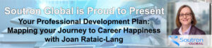 Soutron Global Webinar: Your Professional Development Plan: Mapping your Journey to Career Happiness with Joan Rataic-Lang @ GoToWebinar