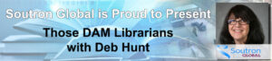 Soutron Global Webinar: Those DAM Librarians with Deb Hunt, Past SLA President @ GoToWebinar