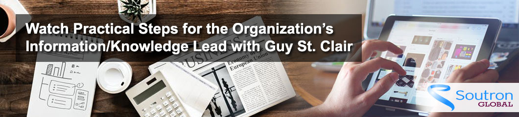Watch Practical Steps for the Organization's Information/Knowledge Leaders with Guy St. Clair